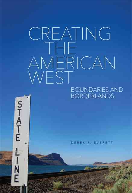 Creating the American West By Everett, Derek R.